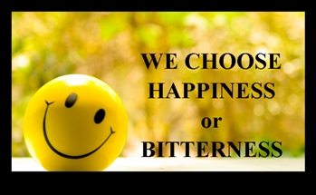 We Choose Happiness or Bitterness